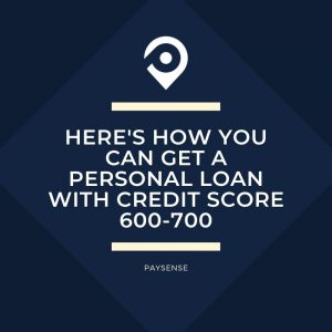 Personal Loans 600 Credit Score >> Here S How You Can Get A Personal Loan With Credit Score 600 700
